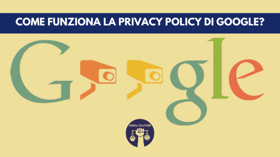Come funziona la privacy Policy di Google?